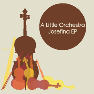 A Little Orchestra - Josefina EP Review