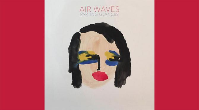 Air Waves - Parting Glances Album Review