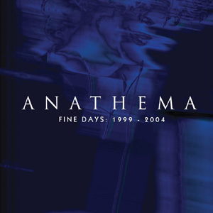 Anathema - Fine Days: 1999 - 2004 Album Review
