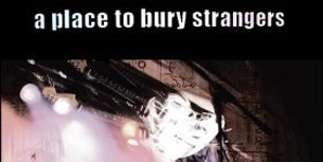 A Place To Bury Strangers - A Place To Bury Strangers Album Review
