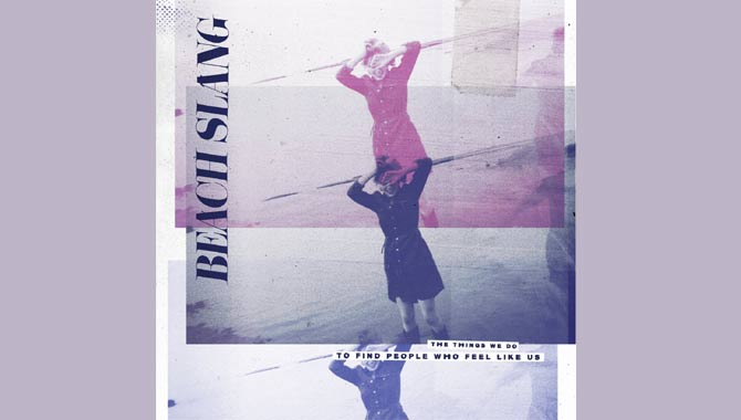 Beach Slang The Things We Do To Find People Who Feel Like Us Album