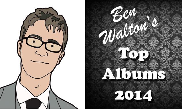 Ben Walton's Top Albums of 2014