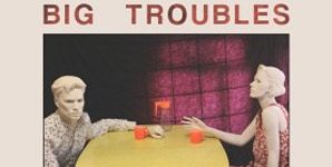 Big Troubles - Romantic Comedy Album Review