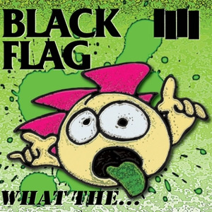 Black Flag - What The. Album Review