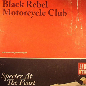 Black Rebel Motorcycle Club - Specter At The Feast Album Review Album Review