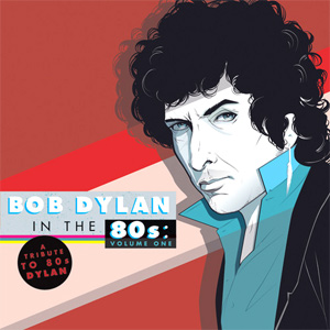 Various Artists - Bob Dylan In The Eighties: Volume One Album Review Album Review