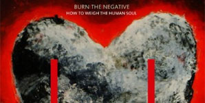 Burn The Negative - How To Weigh The Human Soul