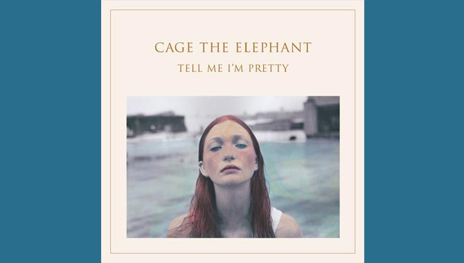 Cage The Elephant - Tell Me I'm Pretty Album Review