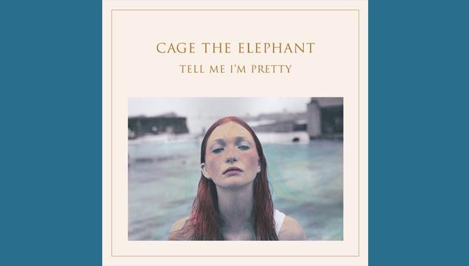 Cage The Elephant - Tell Me I'm Pretty Album Review