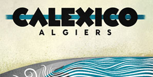 Calexico - Algiers Album Review