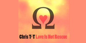Chris T-T - Love is Not Rescue