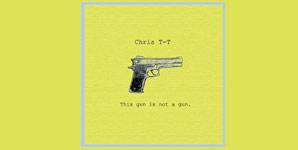 Chris T-T - This Gun Is Not A Gun