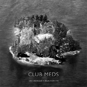 Dan Mangan And Blacksmith Club Meds Album