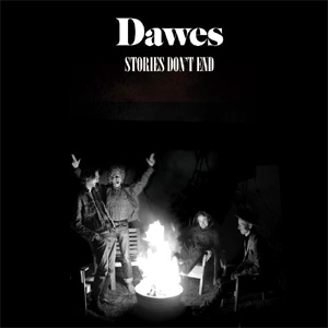 Dawes - Stories Don't End Album Review