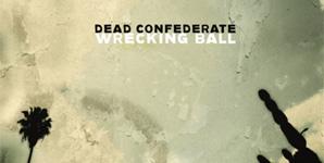 Dead Confederate - Wrecking Ball Album Review