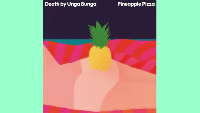 Death By Unga Bunga - Pineapple Pizza Album Review