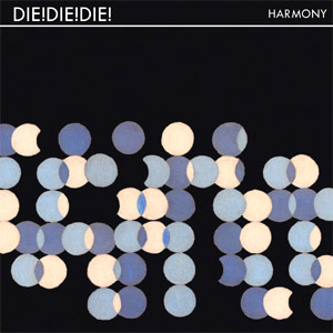 Die! Die! Die! - Harmony Album Review