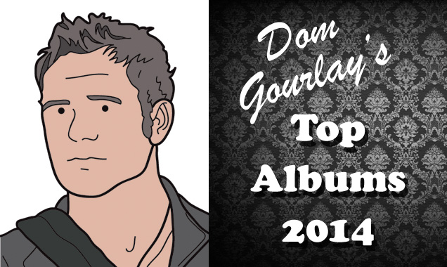Dom Gourlay's Top Albums of 2014