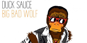 Duck Sauce - Big Bad Wolf Video