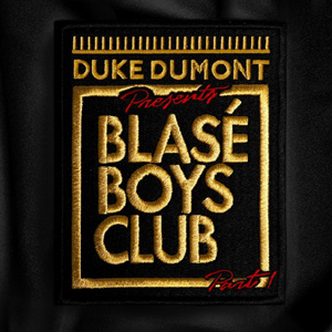 Duke Dumont - Blasé Boys Club Part 1 EP Review