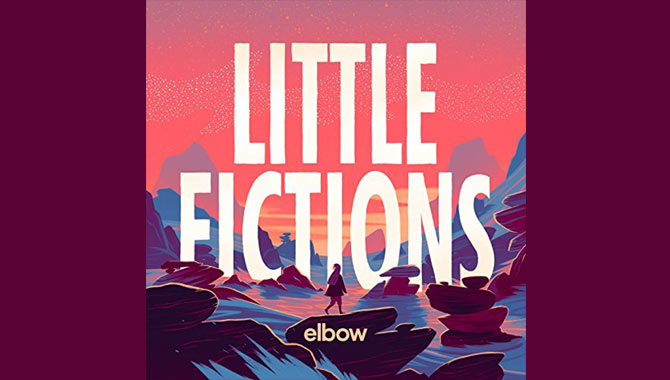 Elbow - Little Fictions Album Review