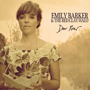 Emily Barker & The Red Clay Halo Dear River Album