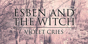 Esben And The Witch Violet Cries Album