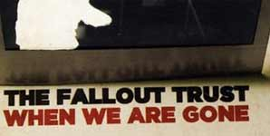 The Fallout Trust - When we are gone