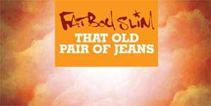 Fatboy Slim - That Old Pair Of Jeans Single Review