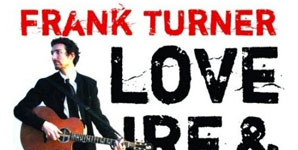 Frank Turner - Love Ire and Song Album Review