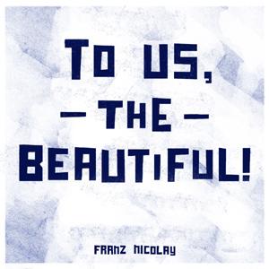 Franz Nicolay To Us, The Beautiful Album