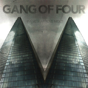 Gang of Four - What Happens Next Album Review