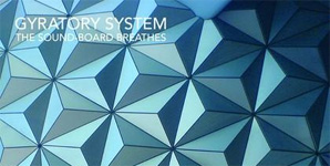 Gyratory System - The Sound-Board Breathes