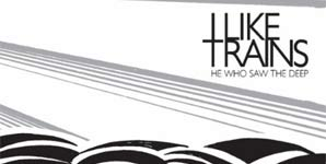 iLiKETRAiNS - He Who Saw The Deep Album Review