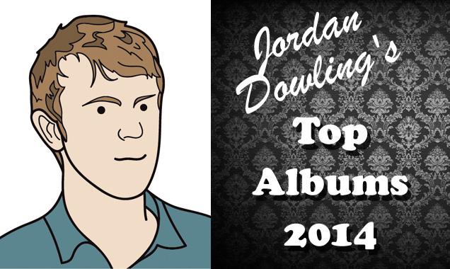 Jordan Dowling's Top Albums of 2014