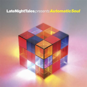 Late Night Tales - Presents Automatic Soul [Compiled, re-edited and mixed by Tom Findlay (Groove Armada)] Album Review Album Review