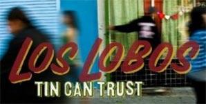 Los Lobos - Tin Can Trust Album Review