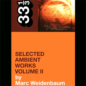 Marc Weidenbaum - Aphex Twin's Selected Ambient Works Volume II Book Review