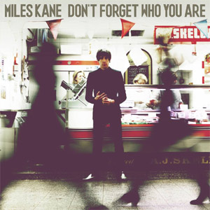Miles Kane - Don't Forget Who You Are Album Review Album Review