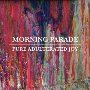 Morning Parade - Pure Adulterated Joy Album Review Album Review