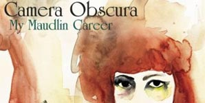 Camera Obscura - My Maudlin Career Album Review