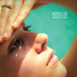 Noveller - Fantastic Planet Album Review
