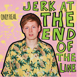 Only Real Jerk At The End Of Line Album