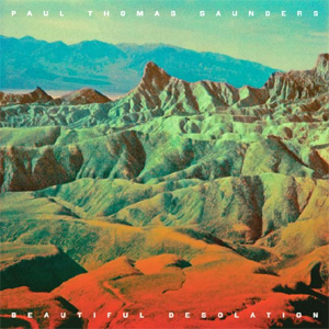 Paul Thomas Saunders Beautiful Desolation Album