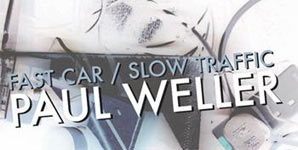 Paul Weller - ast Car Slow Traffic Single Review
