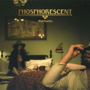 Phosphorescent Muchacho Album