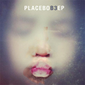 Placebo - B3 EP Review EP Review