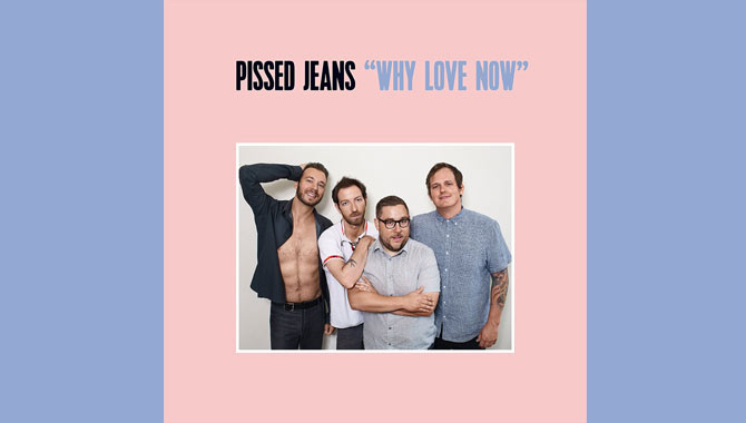 Pissed Jeans - Why Love Now Album Review