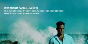 Robbie Williams In And Out Of Consciousness The Greatest Hits 1990-2010 Album