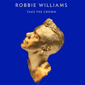 Robbie Williams Take The Crown Album